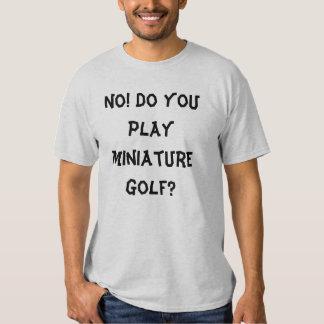 No! Do you play miniature golf? Shirt