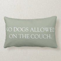 No Dogs Allowed on the Couch lumbar pillow. Lumbar Pillow