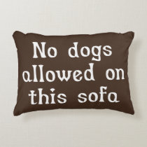No Dogs Allowed on this Sofa Accent Pillow