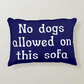 No Dogs Allowed on this Sofa Decorative Pillow
