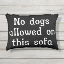 No Dogs Allowed on this Sofa Outdoor Pillow