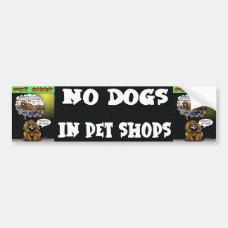 NO DOGS IN PET SHOPS! BUMPER STICKER
