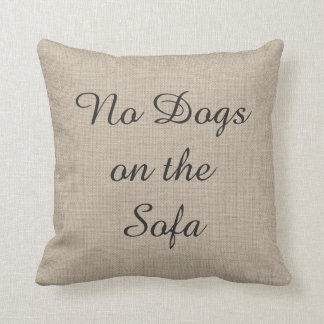 No Dogs on the Sofa Burlap Pillow