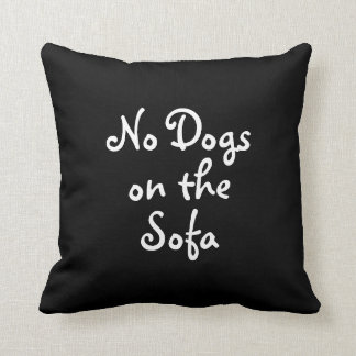No Dogs on the Sofa Pillow