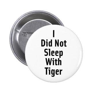 No dormí con el tigre pin redondo de 2 pulgadas