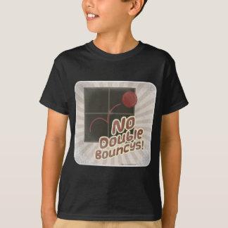 No Double Bouncys. T-Shirt