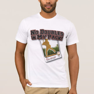 No Doubles in My Pack! T-Shirt