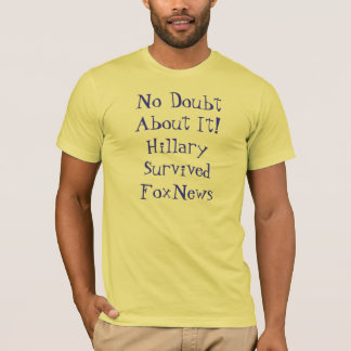 No Doubt About It!Hillary Survived FoxNews T-Shirt