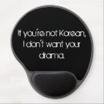 "No Drama Gel Mousepad<br><div class=""desc"">The Korean wave (Hallyu wave) has been picking up momentum in the past few years,  so if you or someone you know is addicted to the Korean dramas,  you&#39;ll understand the humor behind the quote on this mousepad.</div>"