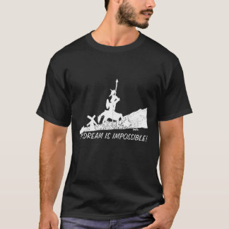 NO DREAM IS IMPOSSIBLE! T-Shirt