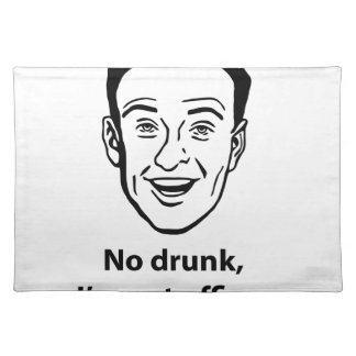 No drunk, i'm not officer. placemat