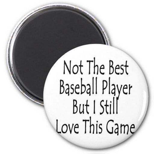 No el mejor jugador de béisbol sino yo todavía ama iman de nevera