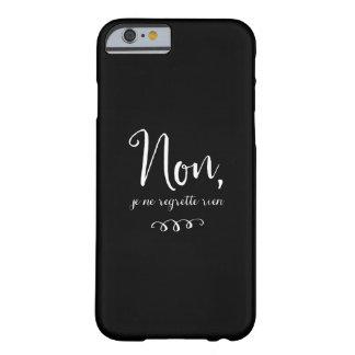 No, el regrette del ne del je rien francés funda para iPhone 6 barely there