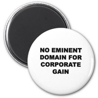 No Eminent Domain for Corporate Gain Magnet