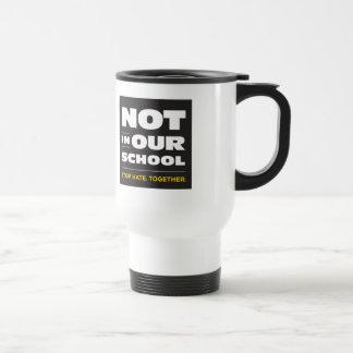 No en nuestra taza de la escuela