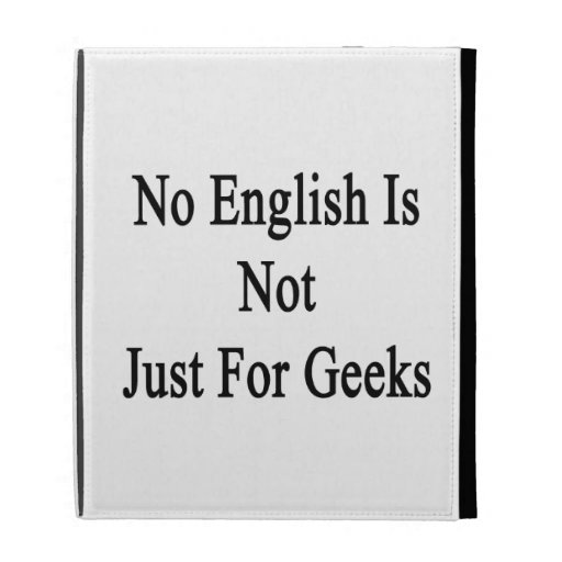 No English Is Not Just For Geeks iPad Cases