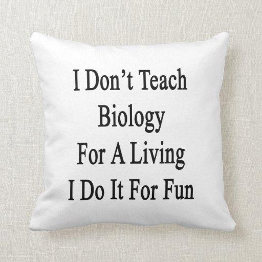 No enseño a la biología para una vida que la hago  cojín