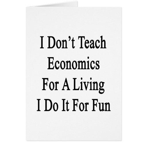 No enseño a la economía para una vida que la hago  felicitación