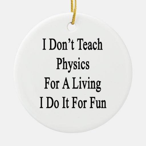 No enseño a la física para una vida que la hago adorno