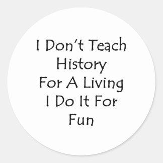 No enseño a la historia para una vida que la hago etiquetas redondas