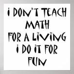 No enseño a la matemáticas para una vida que la ha posters