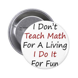 No enseño a la matemáticas para una vida que la ha pin redondo de 2 pulgadas