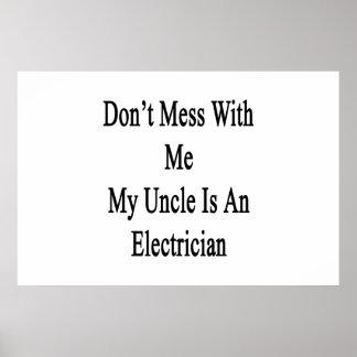 No ensucie conmigo a mi tío Is An Electrician Póster