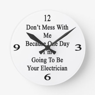 No ensucie conmigo porque un día voy a ser reloj redondo mediano