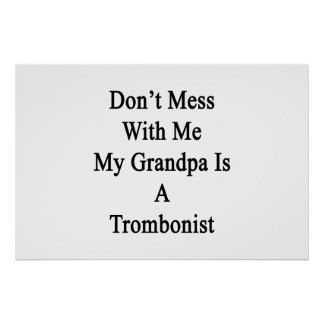 No ensucie conmigo que mi abuelo es trombón póster