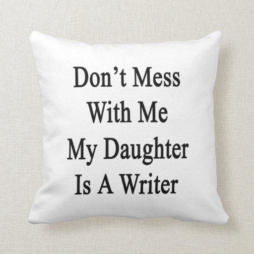 No ensucie conmigo que mi hija es escritor cojín