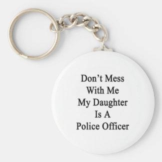 No ensucie conmigo que mi hija es oficial de polic llavero personalizado