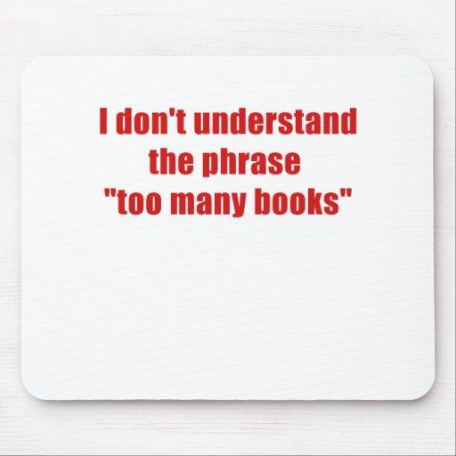 No entiendo la frase demasiados libros mouse pads