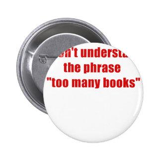 No entiendo la frase demasiados libros pin redondo de 2 pulgadas