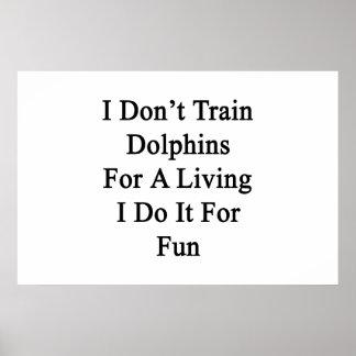 No entreno a los delfínes para una vida que la hag posters