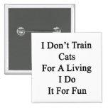 No entreno a los gatos para una vida que la hago p pin