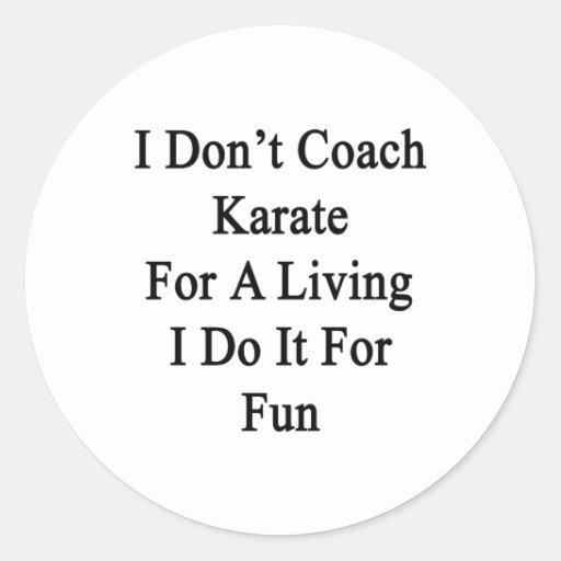 No entreno el karate para una vida que la hago pegatinas redondas