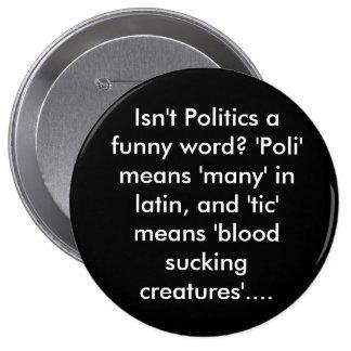 """¿No es la política una palabra divertida? """"Poli"""" s Pin Redondo De 4 Pulgadas"""