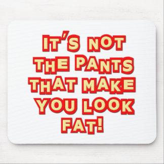 No es los pantalones que hacen que usted mira insu alfombrilla de raton