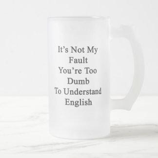 No es mi falta que usted es demasiado mudo entende taza cristal mate