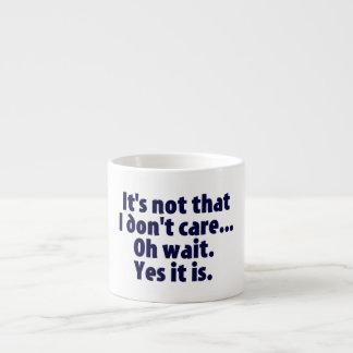No es que no cuido. Oh espera. Es sí Taza Espresso