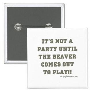 No es un fiesta hasta que salga el castor pin cuadrado