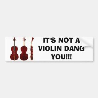 ¡No es UN VIOLÍN DANG USTED!!! Pegatina De Parachoque