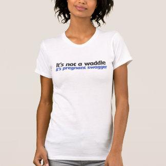 No es un waddle que es fanfarronería embarazada camiseta