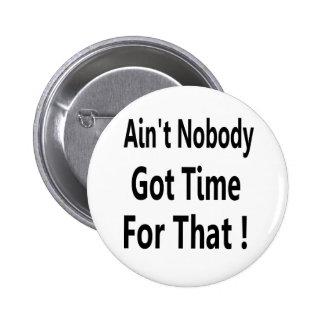 No está nadie hora conseguida para ese Meme Pin Redondo De 2 Pulgadas