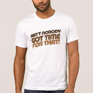¡No está nadie HORA CONSEGUIDA para eso Camiseta