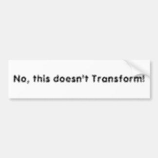 ¡No, éste no transforma! Pegatina Para Auto