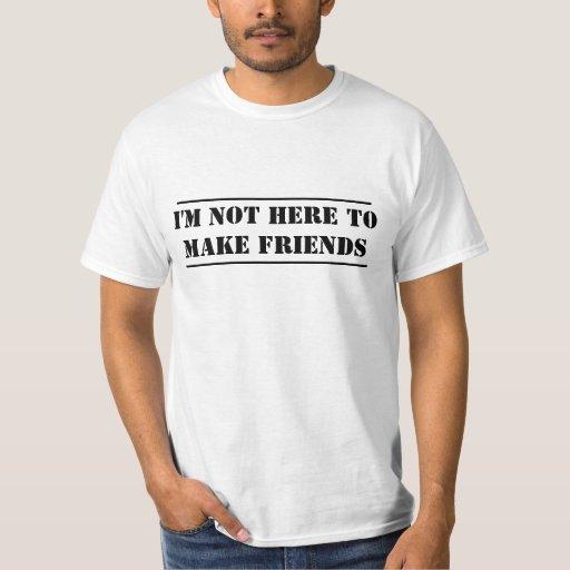 No estoy aquí hacer a amigos playera
