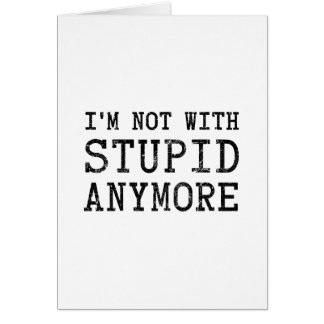 No estoy con estúpido más tarjeta de felicitación