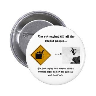 No estoy diciendo matanza toda la gente estúpida… pins