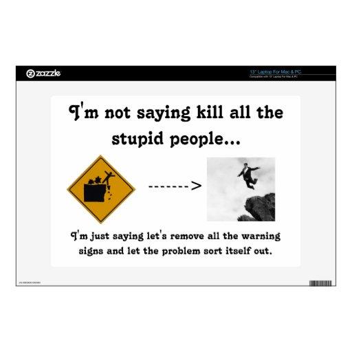 No estoy diciendo matanza toda la gente estúpida… skins para 33cm portátiles